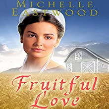 Amish Romance: Fruitful Love (       UNABRIDGED) by Michelle Eastwood Narrated by Amy Barron Smolinski