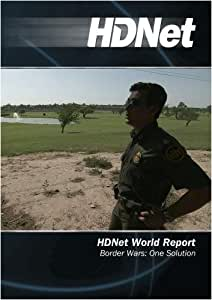 HDNet World Report #517: Border Wars: One Solution
