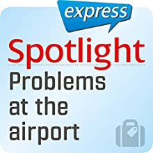 Spotlight express - Reisen: Wortschatz-Training Englisch - Probleme am Flughafen Audiobook by  div. Narrated by  div.