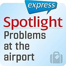 Spotlight express - Reisen: Wortschatz-Training Englisch - Probleme am Flughafen | Livre audio Auteur(s) :  div. Narrateur(s) :  div.