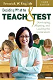 img - for Deciding What to Teach and Test: Developing, Aligning, and Leading the Curriculum book / textbook / text book