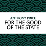 For the Good of the State | Anthony Price