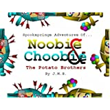 Spooksprings Adventures of Noobie and Choobie: The Potato Brothersby James M Burton