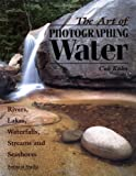 The Art of Photographing Water: Rivers, Lakes, Waterfalls, Streams & Seashores