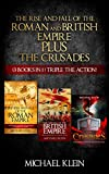 img - for The Rise and Fall of The Roman and British Empire Plus The Crusades (3 in 1 Box Set ) book / textbook / text book