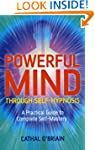Powerful Mind Through Self-Hypnosis:...