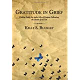 Gratitude in Grief: Finding Daily Joy and a Life of Purpose Following the Death of My Sonby Kelly S. Buckley