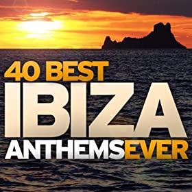 40 Best Ibiza Anthems Ever