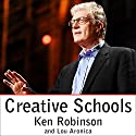 Creative Schools: The Grassroots Revolution That's Transforming Education (       UNABRIDGED) by Lou Aronica, Ken Robinson, PhD Narrated by Ken Robinson, PhD