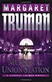 Murder at Union Station (Capital Crimes) (0345444906) by Truman, Margaret