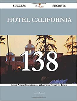 Hotel California 138 Success Secrets - 138 Most Asked Questions On Hotel California - What You Need To Know