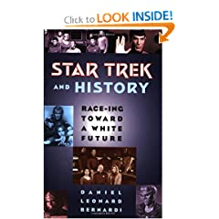 Star Trek and History: Race-ing toward a White Future by Daniel Leonard Bernardi