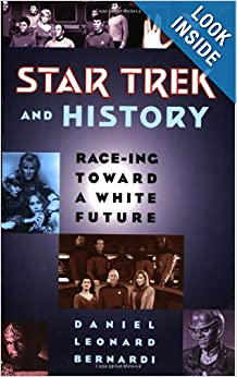 Star Trek and History: Race-ing toward a White Future by Daniel Bernardi