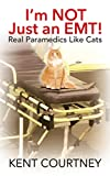 img - for I'm NOT Just an EMT! Real Paramedics Like Cats book / textbook / text book