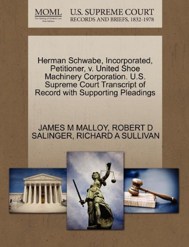 Herman Schwabe, Incorporated, Petitioner, v. United Shoe Machinery Corporation. U.S. Supreme Court Transcript of Record with Supporting Pleadings