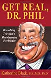 img - for Get Real, Dr. Phil: Discrediting Television's Most Overrated Psychologist book / textbook / text book