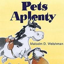 Pets Aplenty (       UNABRIDGED) by Malcolm D. Welshman Narrated by John Paul Nicholas