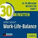30 Minuten Work-Life-Balance Hörbuch von Lothar J. Seiwert Gesprochen von: Sonngard Dressler, Gilles Karolyi, Michael Deckner