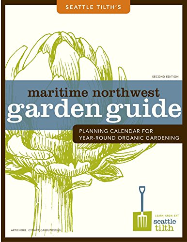 Maritime Northwest Garden Guide: Planning Calendar for Year-Round Organic Gardening