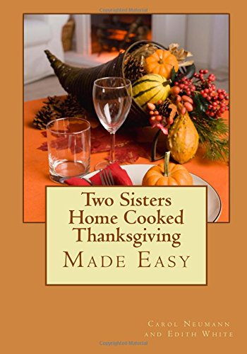 Two Sisters Home Cooked Thanksgiving: Made Easy by Carol Neumann, Edith White