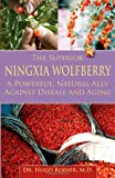The Superior Ningxia Wolfberry: A Natural, Powerful Ally Against Disease And Aging