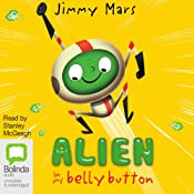 The Toe Cheese Chimple: Alien in My Belly Button, Book 1 | [Jimmy Mars]