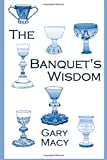 Dr. Gary Macy The Banquet's Wisdom: A Short History of the Theologies of the Lord's Supper