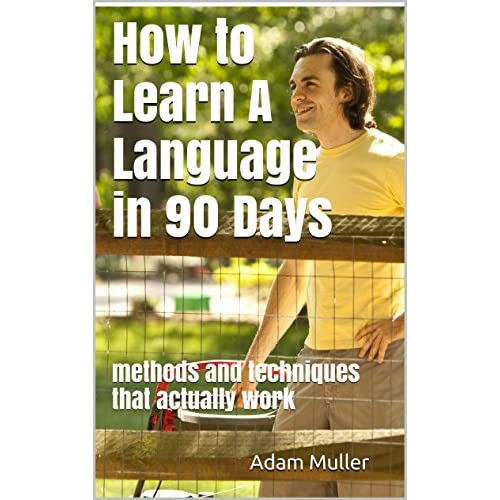 How to Learn A Language in 90 Days: methods and techniques that