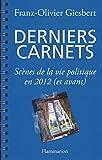 Derniers carnets - Scènes de la vie politique en 2012 (et avant)