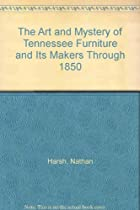 Hot Sale The Art and Mystery of Tennessee Furniture and Its Makers Through 1850