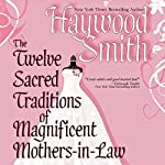 The Twelve Sacred Traditions of Magnificent Mothers-in-Law | Haywood Smith