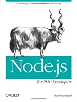 Node.js for PHP Developers: Porting PHP to Node.js Front Cover