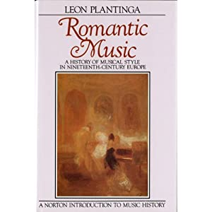 Romantic Music: A History of Musical Style in Nineteenth Century Europe (The Norton Introduction to Music History) (Hardcover)