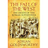 The Fall Of The West: The Death Of The Roman Superpower: The Long, Slow Death of the Roman Superpowerby Adrian Goldsworthy