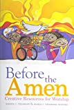 img - for Before the Amen: Creative Resources for Worship by Maren C. Tirabassi (2007-10-01) book / textbook / text book