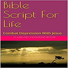 Bible Script for Life: Combat Depression with Jesus Audiobook by Hillary Hawkins Narrated by Hillary Hawkins