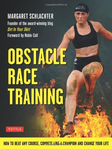 Obstacle Race Training: How to Beat Any Course, Compete Like a Champion and Change Your Life - Margaret Schlachter