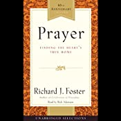 Prayer: Finding the Heart's True Home | [Richard J. Foster]
