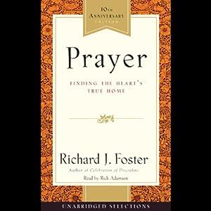 Prayer: Finding the Heart's True Home   [Richard J. Foster]