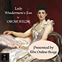 Lady Windermere's Fan Performance by Oscar Wilde Narrated by Noel Badrian, Linda Barrans, Tiffany Halla Colonna, Denis Daly, Amanda Friday, Susan Iannucci, Elizabeth Klett