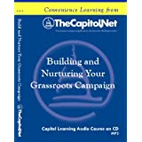 Building and Nurturing Your Grassroots Campaign:Training Volunteers, Communicating with Your Grassroots Network, and Sustaining Your Network (Capitol Learning Audio Course) ~ Robert McLean