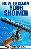 How To Clean Your Shower: How To Skip Using Harsh Chemicals (Home Cleaning And Repair Book 1)