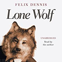 Lone Wolf (       UNABRIDGED) by Felix Dennis Narrated by Felix Dennis