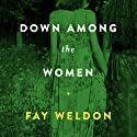 Down Among the Women (       UNABRIDGED) by Fay Weldon Narrated by Gemma Dawson