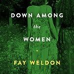 Down Among the Women | Fay Weldon