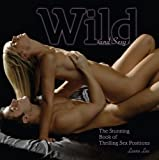 Wild and Sexy: The Stunning Book of Thrilling Sex Positions