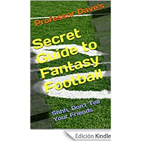 Professor Dave's Secret Guide to Fantasy Football: Shhhh Don't Tell Your Friends