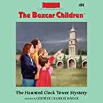 The Haunted Clock Tower Mystery: The Boxcar Children Mysteries, Book 84 (       UNABRIDGED) by Gertrude Chandler Warner Narrated by Tim Gregory