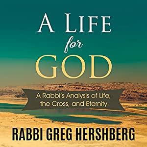 A Life for God: A Rabbi's Analysis of the Cross, Life, and Eternity Hörbuch von Rabbi Greg Hershberg Gesprochen von: Lyle Blaker