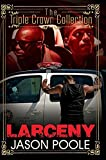 img - for Larceny: Triple Crown Collection (Urban Books) by Jason Poole (2015-06-30) book / textbook / text book